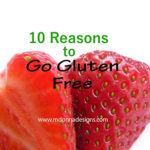 10 Reasons to Go Gluten Free & Wheat Free